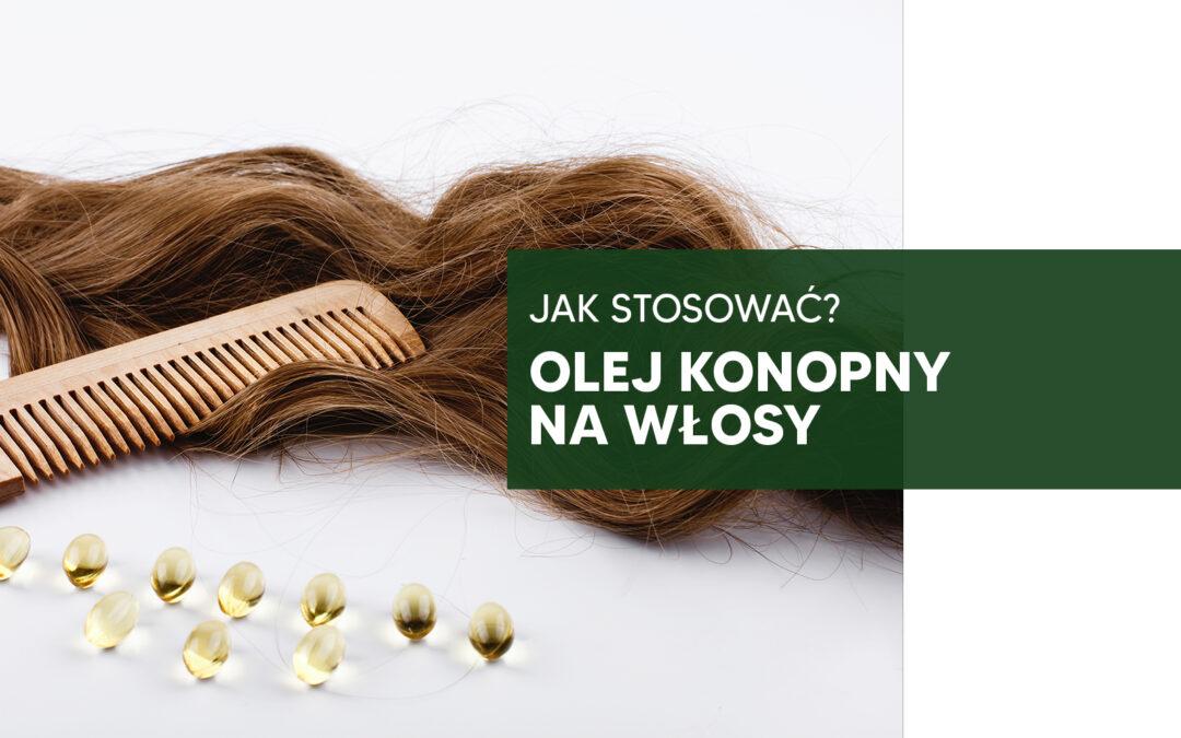 Olejek konopny na włosy – jak stosować